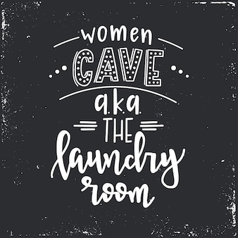 Women cave aka the laundry room hand drawn typography poster. conceptual handwritten phrase home and family, hand lettered calligraphic design. lettering.