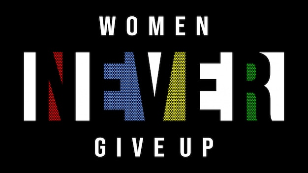 Women never give up typography for print shirt girl