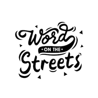 Word on the streets hand drawn lettering quote