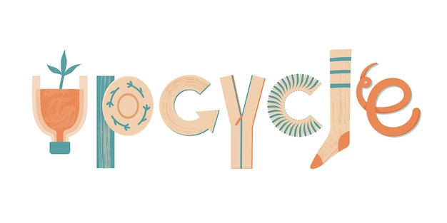 Word upcycle made of various objects and materials