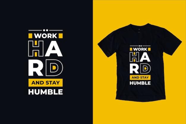 Работай усердно и оставайся скромным дизайн футболки