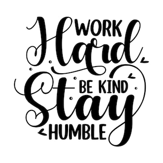 Work hard be kind stay humble unique typography element premium vector design