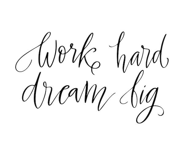 Работай усердно, мечтай о большом - векторные цитаты. цитата позитивной мотивации жизни для плаката, открытки, печати футболки. графический сценарий надписи, каллиграфия чернил. векторная иллюстрация, изолированные на белом фоне
