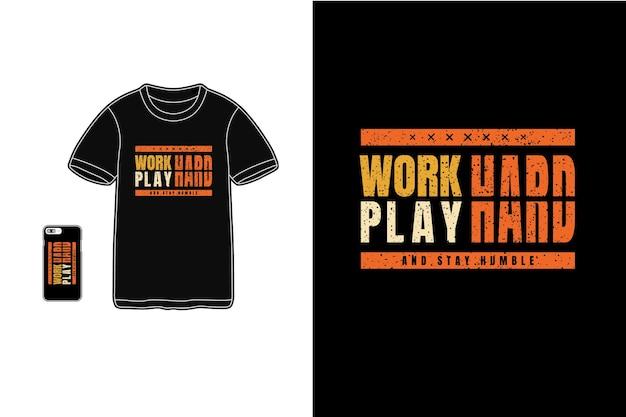 Работай усердно, играй и оставайся скромным, типография макета футболки