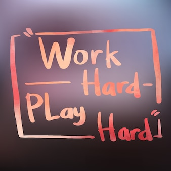 Work hard play hard quote