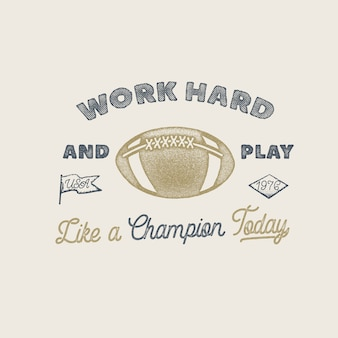 Work hard and play like a champion. american football or rugby badge. stock