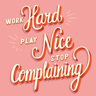 Work hard, play nice, stop complaining, hand lettering typography modern poster design