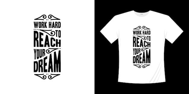 열심히 일하십시오 당신의 꿈에 도달하십시오 동기 부여 레터링 타이포그래피 따옴표 디자인. 레터링 손으로 쓴 스타일.
