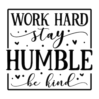 Work hard stay humble be kind hand lettering premium vector design