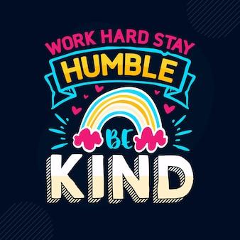 Работайте усердно, оставайтесь скромными, будьте добры премиум вдохновляющие цитаты векторный дизайн