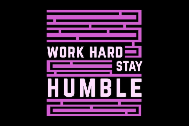 Work hard stay humble typography design