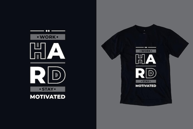 Work hard stay motivated modern typography geometric inspirational quotes t shirt design