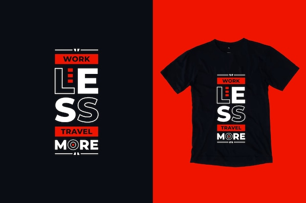Work less travel more modern inspirational quotes t shirt design