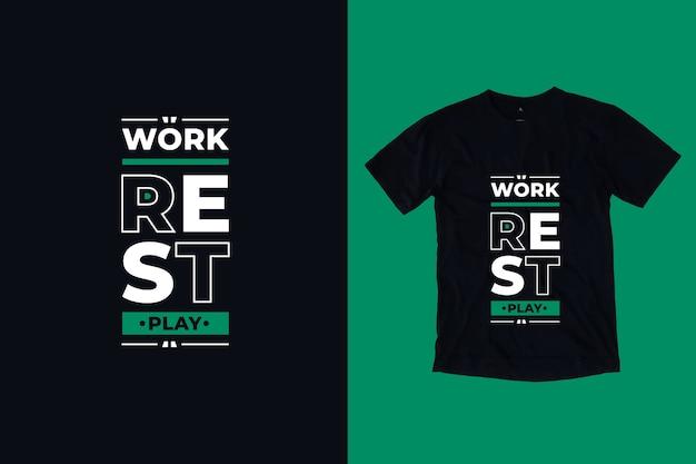 仕事の休息は現代の動機付けの引用シャツのデザインを再生