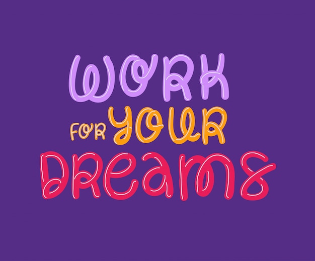 Work for your dreams lettering
