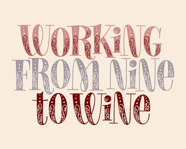 Working from nine to wine hand lettering. text for restaurant, winery, vineyard, festival. phrase for menu, print, poster, sign, label, sticker web design element. vector vintage typography
