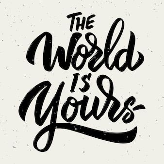 The world is yours. hand drawn lettering phrase  on white background.  illustration
