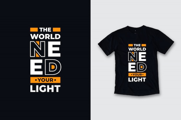 The world need your light modern quotes t shirt design
