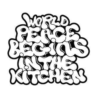 World peace begins in the kitchen go vegan vegetarian phrase, graffiti style lettering.