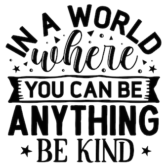 In a world where you can be anything be kind lettering premium vector design