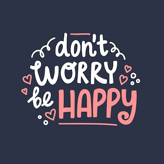 Don't worry be happy hand drawn lettering. cute design for greeting card.