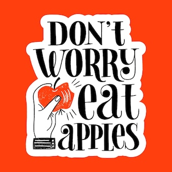 Do not worry eat apples handdrawn lettering quote for a healthy lifestyle