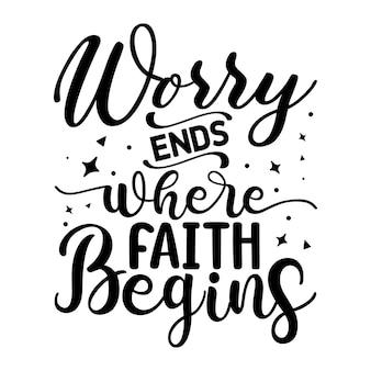 Беспокойство заканчивается там, где начинается вера. типография premium vector design цитата шаблон