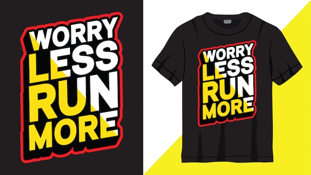 Worry less run more lettering design for t-shirt