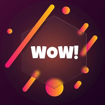 Вот это да. речи пузырь баннер с текстом wow. стиль глассморфизм. для бизнеса, маркетинга и рекламы. вектор на изолированном фоне. eps 10.