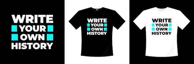 Write your own history typography t-shirt design