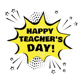 Yellow speech bubble with teacher's day word. comic sound effects in pop art style. vector illustration.