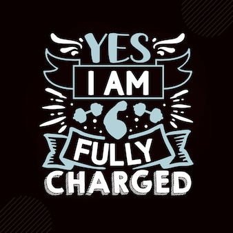 Yes i am fully charged premium fitness typography vector design