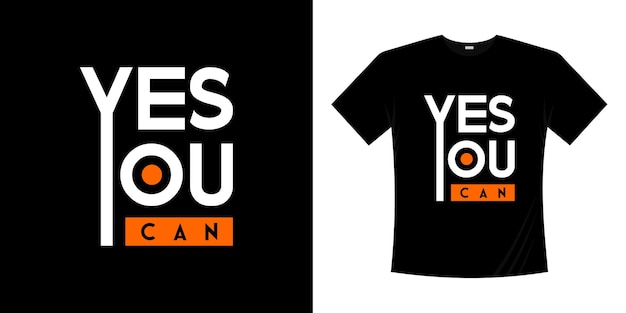Yes you can lettering quotes t shirt typography made in  motivational slogan inscription