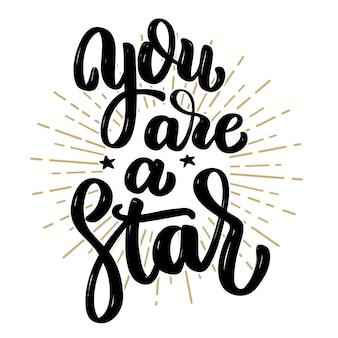 당신은 스타입니다. 손으로 그린 동기 부여 글자 견적. 포스터, 배너, 인사말 카드에 대 한 요소입니다. 삽화