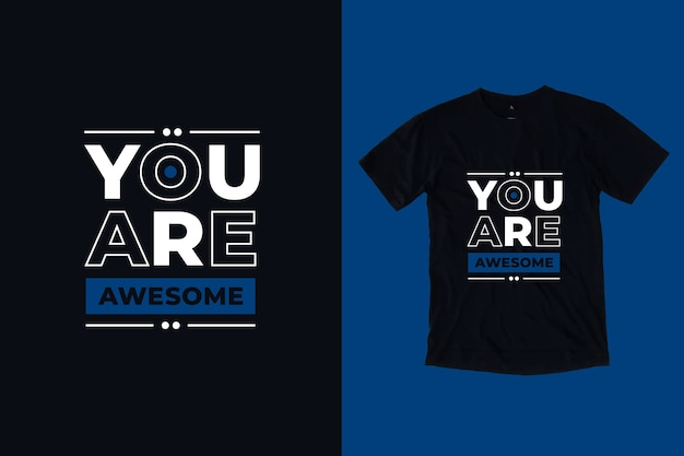 あなたは素晴らしいモダンなインスピレーションを与える引用符のtシャツのデザインです