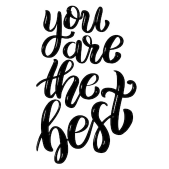 You are the best. hand drawn motivation lettering quote.  element for poster, banner, greeting card.  illustration