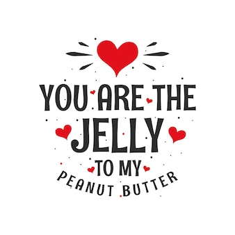You are the jelly to my peanut butter - valentines day gift for food lover