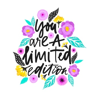 You are a limited edition.
