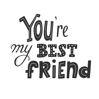 You are my best friend lettering first mate friend for life main man greeting card design