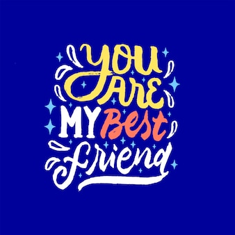You are my best friend lettering motivation quote