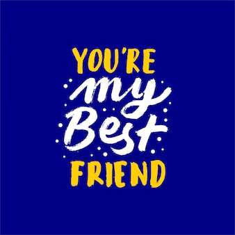 You are my best friend lettering motivational quote