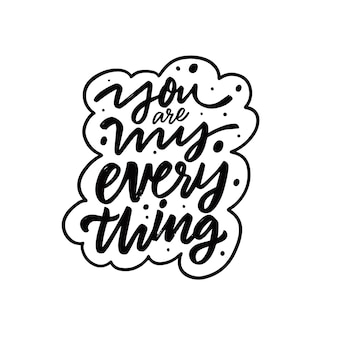 You are my everything hand drawn black color lettering quote vector illustration
