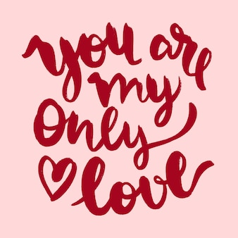 You are my only love lettering