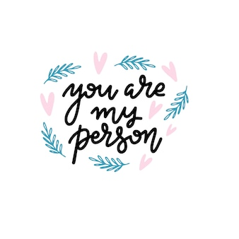 You are my person. saying about love, valentine's day card typography.