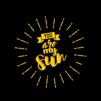 You are my sun quote lettering