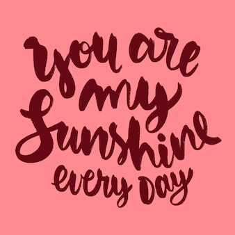 You are my sunshine every day lettering