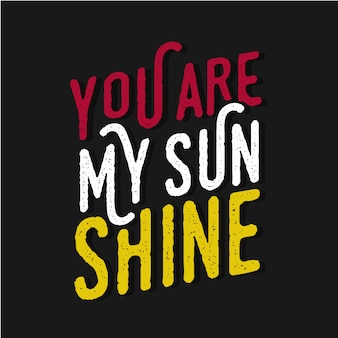 You are my sunshine inspirational quotes typography