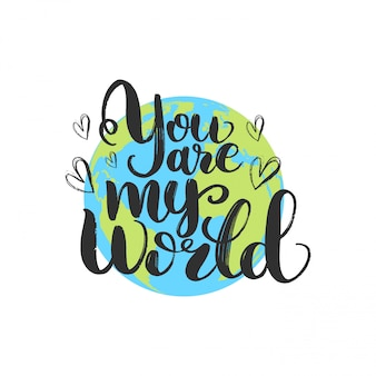 You are my world. hand drawn motivation lettering. romantic message.saint valentines greeting card