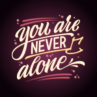 You are never alone - hand drawn colorful lettering phrase. mental health support quote.