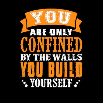 You are only confined by the walls